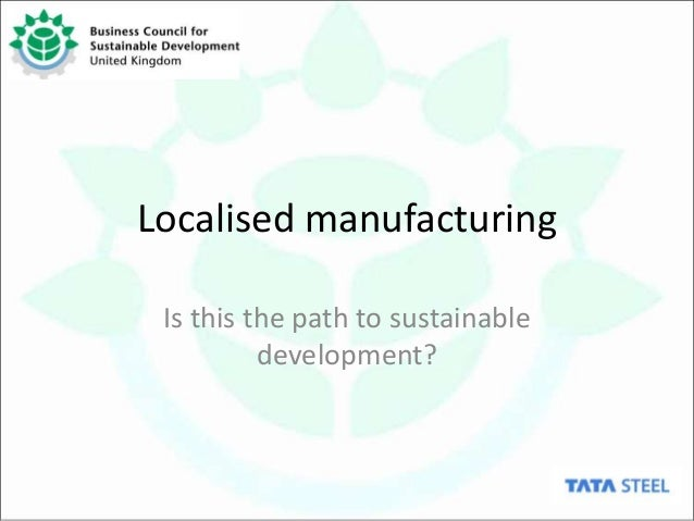 Localised manufacturing Is this the path to sustainable          development?
