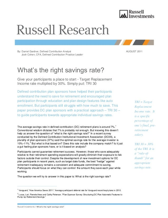 Russell Investments // What's the right savings rate?By: Daniel Gardner, Defined Contribution Analyst AUGUST 2011Josh Cohe...