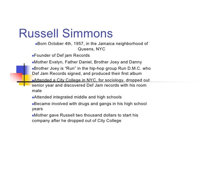 Russell Simmons    Born  October 4th, 1957, in the Jamaica neighborhood of                           Queens, NYC   Found...