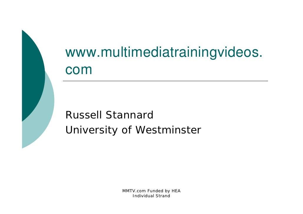 www.multimediatrainingvideos. com   Russell Stannard University of Westminster               MMTV.com Funded by HEA       ...
