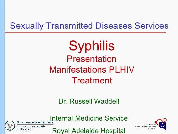 Sexually Transmitted Diseases Services Dr. Russell Waddell Internal Medicine Service Royal Adelaide Hospital Syphilis Pres...