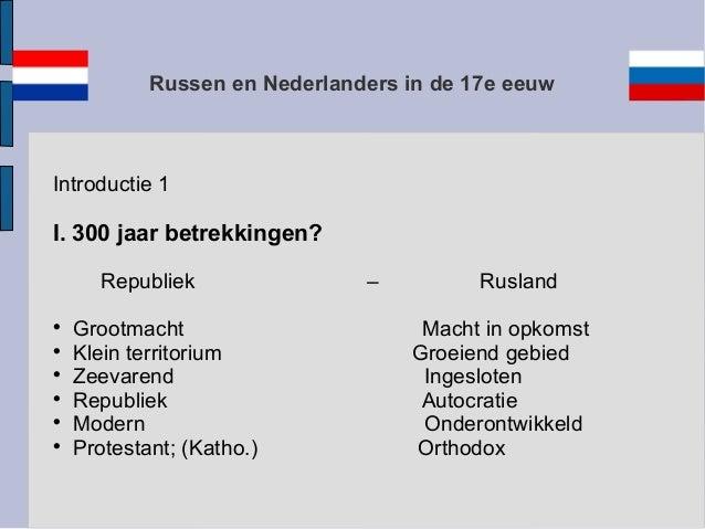 Russen en Nederlanders in de 17e eeuwIntroductie 1I. 300 jaar betrekkingen?Republiek – RuslandGrootmacht Macht in opkomst...