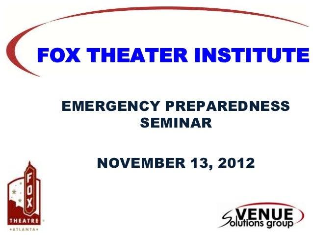 FOX THEATER INSTITUTE EMERGENCY PREPAREDNESS        SEMINAR    NOVEMBER 13, 2012