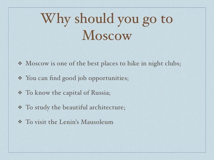 Why should you go to               Moscow ❖   Moscow is one of the best places to hike in night clubs;  ❖   You can find go...