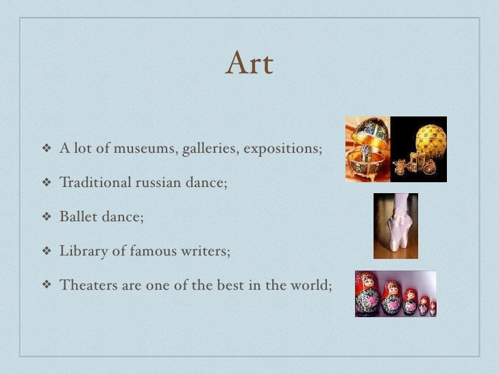 Art  ❖   A lot of museums, galleries, expositions;  ❖   Traditional russian dance;  ❖   Ballet dance;  ❖   Library of famo...