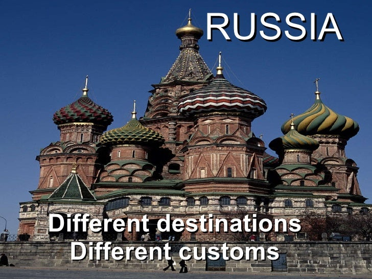 Different destinations Different customs RUSSIA