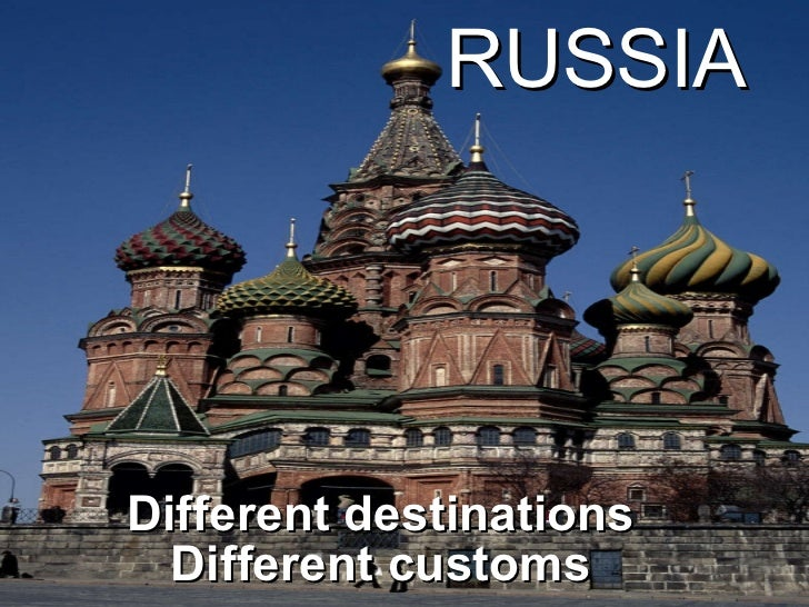 Different destinations Different customs RUSSIA