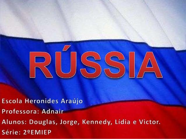 • Estabeleceu poder e influência em todo o mundo até ser o maior e  principal estado constituinte da União Soviética, o pr...