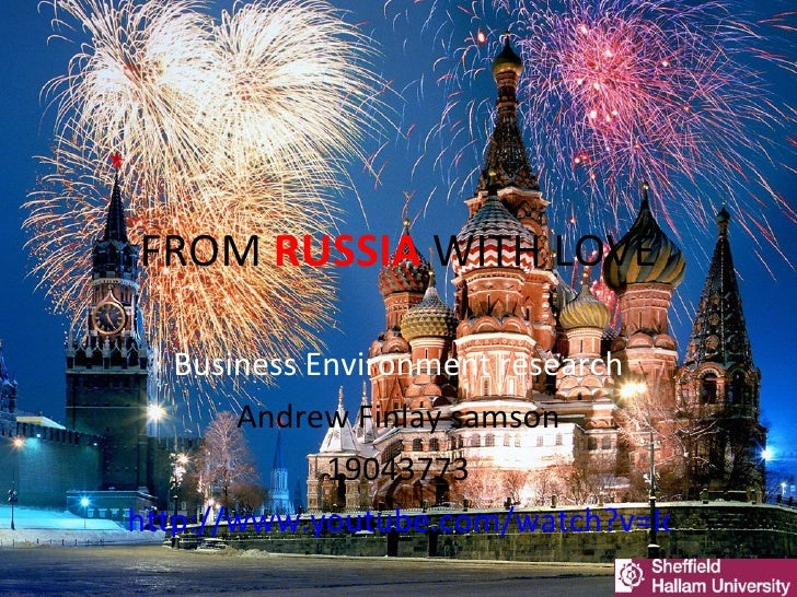 FROM  RUSSIA  WITH LOVE Business Environment research Andrew Finlay samson 19043773 http://www.youtube.com/watch?v=IdQ0dey...