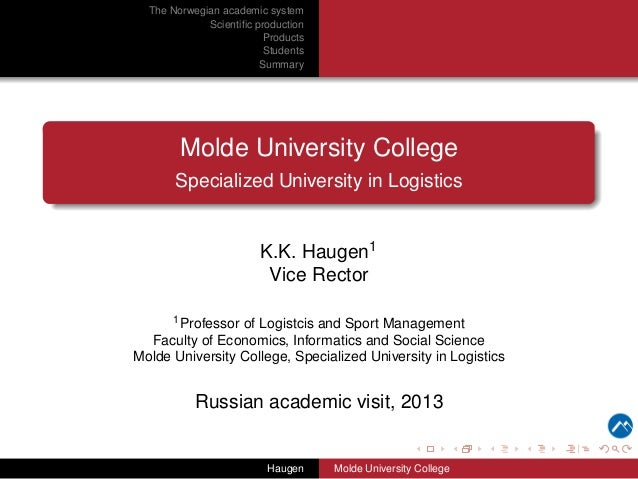 The Norwegian academic system Scientific production Products Students Summary  Molde University College Specialized Univers...