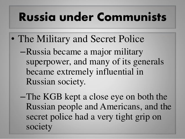 Russia under Communists • The Military and Secret Police –Russia became a major military superpower, and many of its gener...