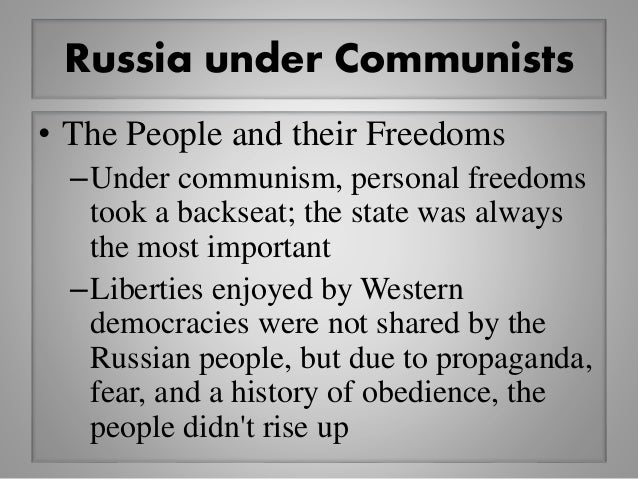 Russia under Communists • The People and their Freedoms –Under communism, personal freedoms took a backseat; the state was...