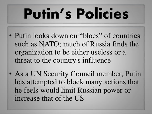 """Putin's Policies • Putin looks down on """"blocs"""" of countries such as NATO; much of Russia finds the organization to be eith..."""