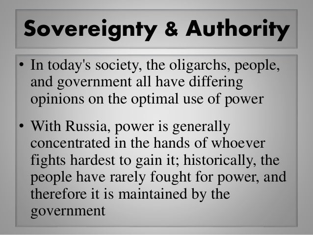 Sovereignty & Authority • In today's society, the oligarchs, people, and government all have differing opinions on the opt...