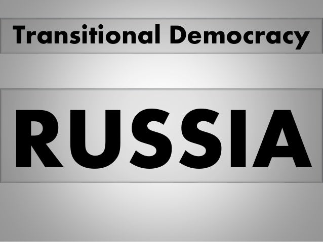 RUSSIA Transitional Democracy