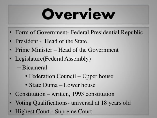 Overview • Form of Government- Federal Presidential Republic • President - Head of the State • Prime Minister – Head of th...