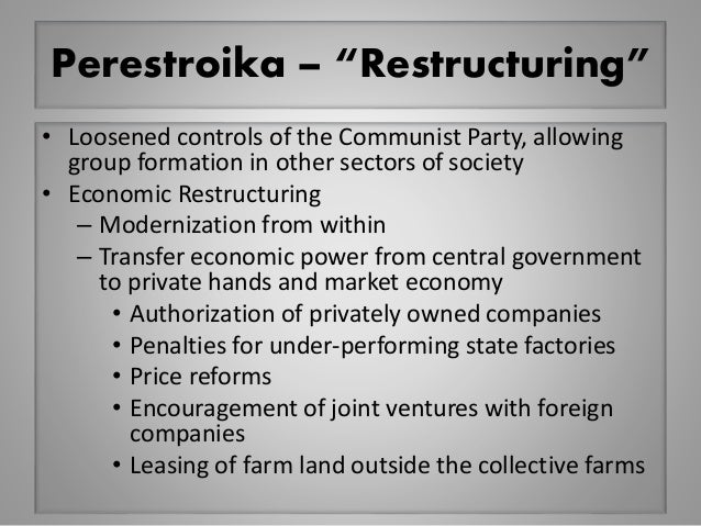 """Perestroika – """"Restructuring"""" • Loosened controls of the Communist Party, allowing group formation in other sectors of soc..."""