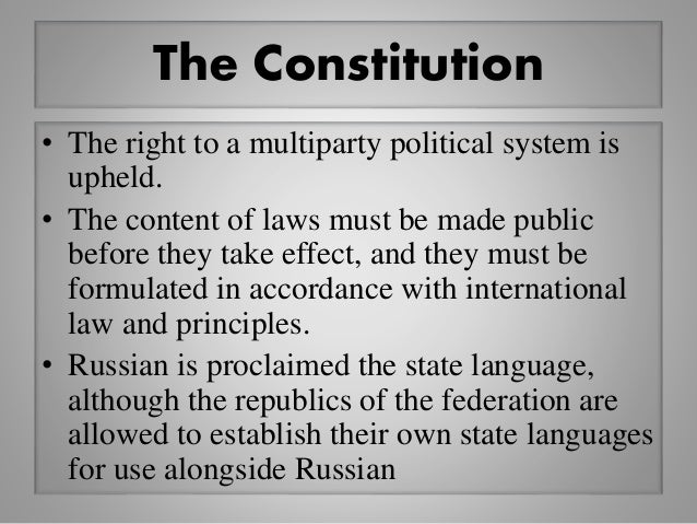The Constitution • The right to a multiparty political system is upheld. • The content of laws must be made public before ...