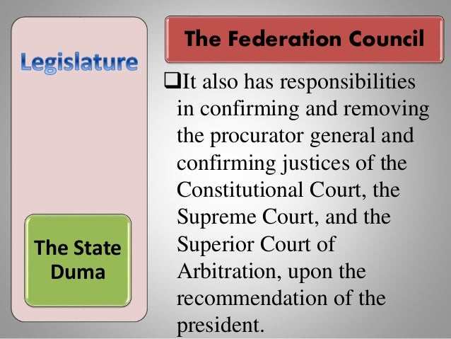 The State Duma It also has responsibilities in confirming and removing the procurator general and confirming justices of ...