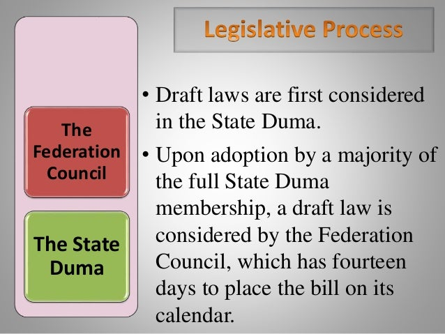 The Federation Council The State Duma • Draft laws are first considered in the State Duma. • Upon adoption by a majority o...