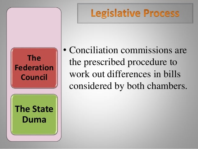 The Federation Council The State Duma • Conciliation commissions are the prescribed procedure to work out differences in b...