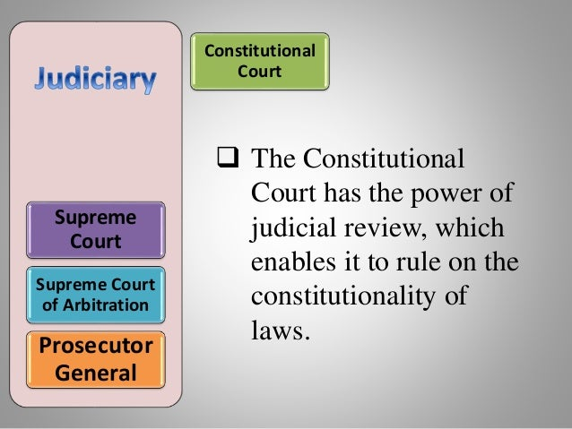 Supreme Court Supreme Court of Arbitration Prosecutor General Constitutional Court  The Constitutional Court has the powe...