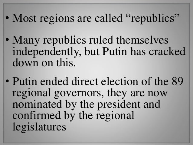 """• Most regions are called """"republics"""" • Many republics ruled themselves independently, but Putin has cracked down on this...."""