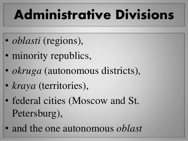 Administrative Divisions • oblasti (regions), • minority republics, • okruga (autonomous districts), • kraya (territories)...