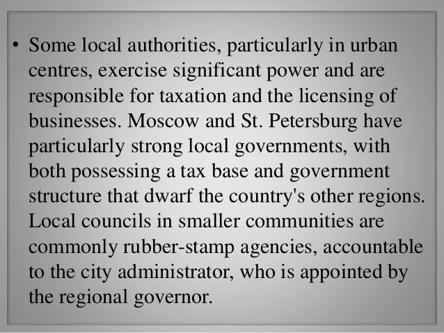 • Some local authorities, particularly in urban centres, exercise significant power and are responsible for taxation and t...