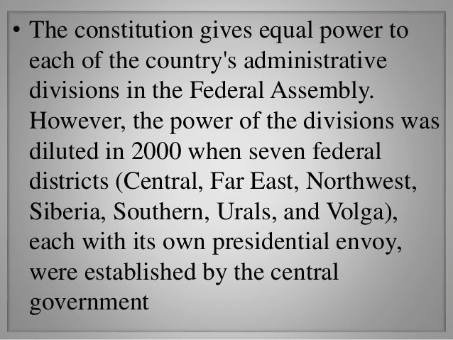 • The constitution gives equal power to each of the country's administrative divisions in the Federal Assembly. However, t...