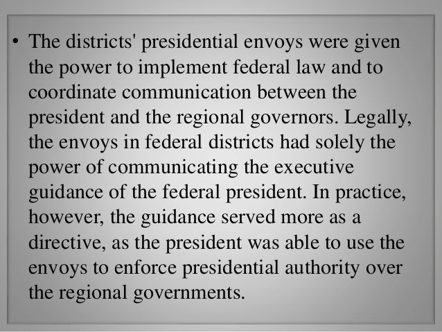 • The districts' presidential envoys were given the power to implement federal law and to coordinate communication between...