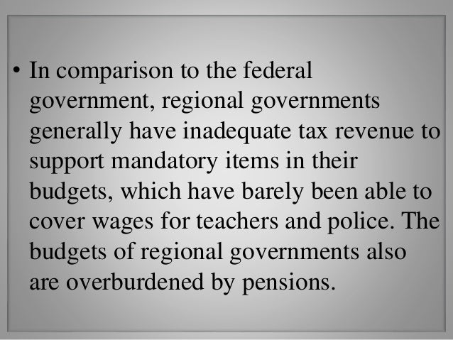 • In comparison to the federal government, regional governments generally have inadequate tax revenue to support mandatory...