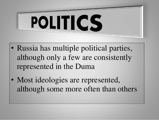 • Russia has multiple political parties, although only a few are consistently represented in the Duma • Most ideologies ar...
