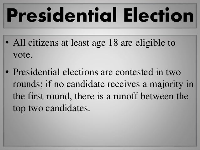 Presidential Election • All citizens at least age 18 are eligible to vote. • Presidential elections are contested in two r...