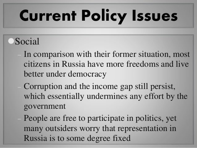 Current Policy Issues • Economic –Russia struggles to regain its economic power from its old Soviet days –Economy has been...