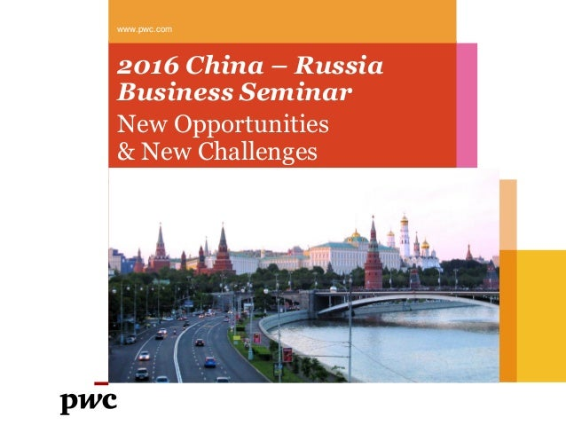2016 China – Russia Business Seminar New Opportunities & New Challenges www.pwc.com