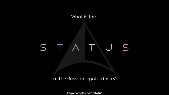 What is the.. ..of the Russian legal industry? Legalcomplex.com/status