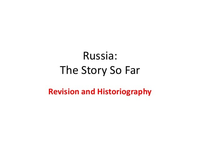 Russia: The Story So Far Revision and Historiography