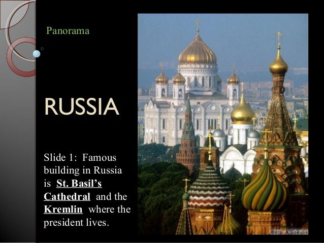 RUSSIAPanoramaSlide 1: Famousbuilding in Russiais St. Basil'sCathedral and theKremlin where thepresident lives.
