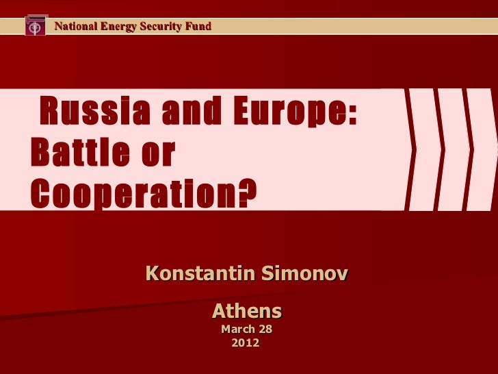National Energy Security FundRussia and Europe:Battle orCooperation?                 Konstantin Simonov                   ...