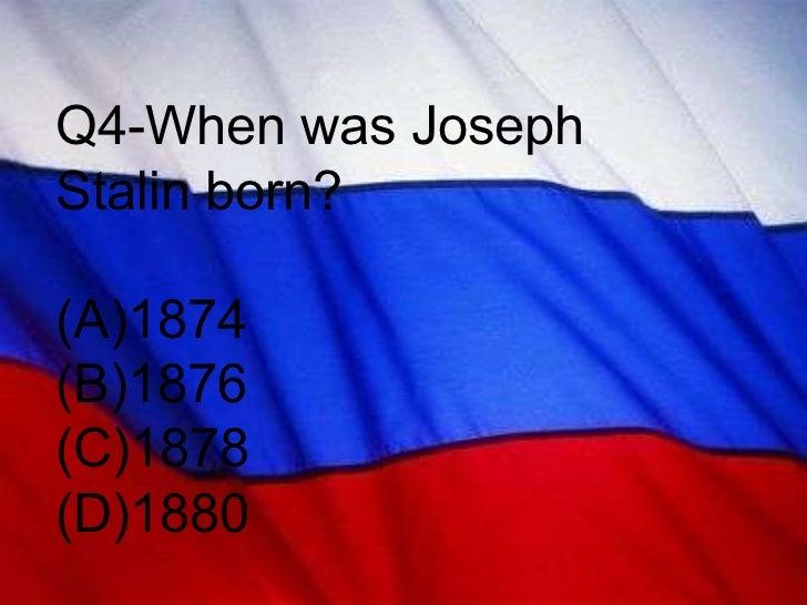 Q4-When was Joseph Stalin born? (A)1874 (B)1876 (C)1878 (D)1880