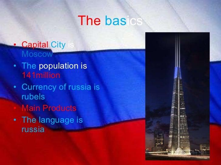 The  bas ics <ul><li>Capital   City   is  Moscow </li></ul><ul><li>The   population is  141million </li></ul><ul><li>Curre...