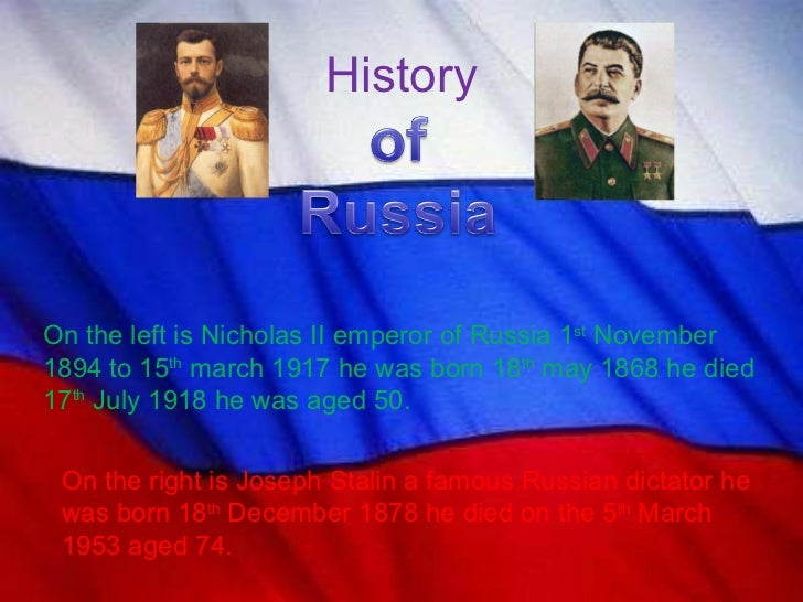 History On the left is Nicholas II emperor of Russia 1 st  November 1894 to 15 th  march 1917 he was born 18 th  may 1868 ...