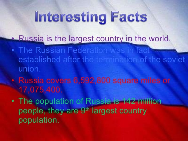 <ul><li>Russia is the largest country in the world. </li></ul><ul><li>The Russian Federation was in fact established after...