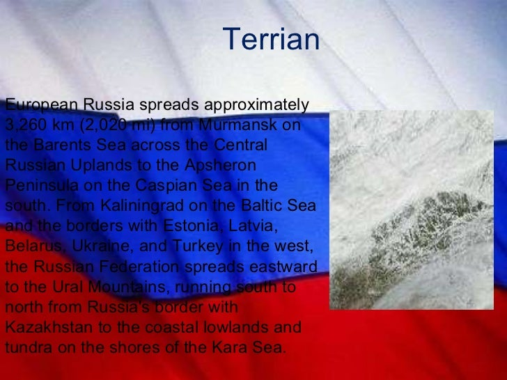 Terrian European Russia spreads approximately 3,260 km (2,020 mi) from Murmansk on the Barents Sea across the Central Russ...