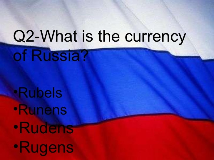 <ul><li>Q2-What is the currency of Russia? </li></ul><ul><li>Rubels </li></ul><ul><li>Runens </li></ul><ul><li>Rudens </li...