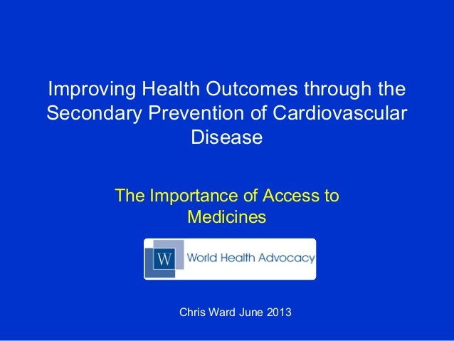 Improving Health Outcomes through the Secondary Prevention of Cardiovascular Disease The Importance of Access to Medicines...