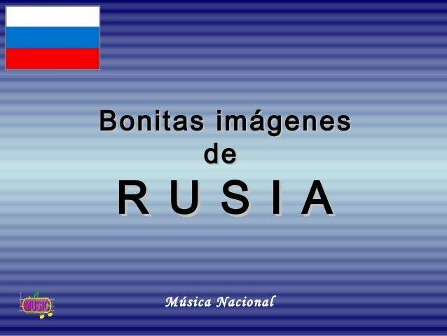Bonitas imágenesBonitas imágenes dede R U S I AR U S I A Música Nacional