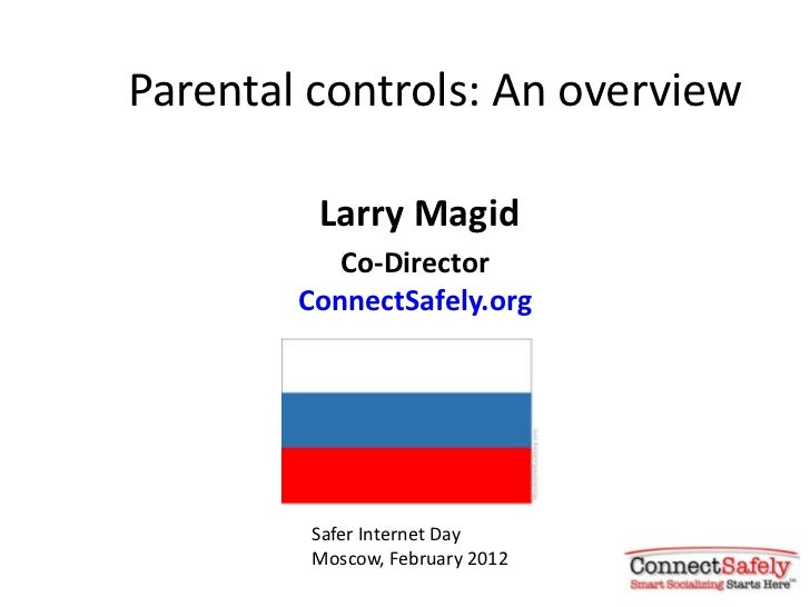Parental controls: An overview         Larry Magid           Co-Director        ConnectSafely.org         Safer Internet D...