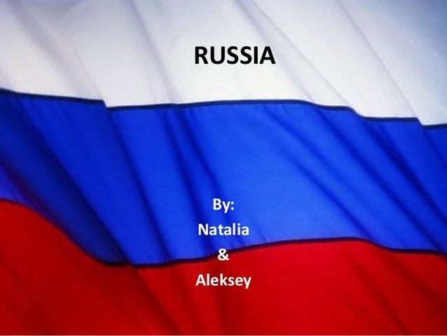 RUSSIA  By: Natalia & Aleksey